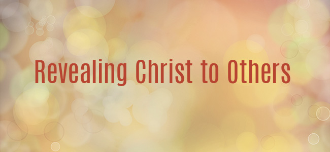 Revealing Christ to Others